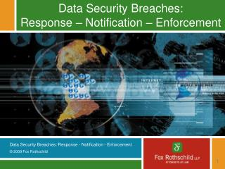 Data Security Breaches: Response – Notification – Enforcement