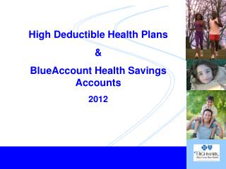 High Deductible Health Plans  &  BlueAccount Health Savings Accounts 2012
