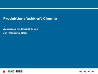 Produktionsfachkraft Chemie Ausschuss für Berufsbildung Jahrestagung 2005