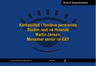Kontabiliteti i fondeve pensionale  Studim rasti në Holandë Martin Jansen,  Menaxher senior në E&Y