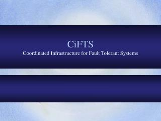 CiFTS Coordinated Infrastructure for Fault Tolerant Systems