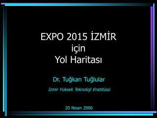 EXPO 2015 İZMİR için Yol Haritası
