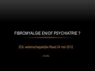 FIBROMYALGIE EN/OF PSYCHIATRIE ?