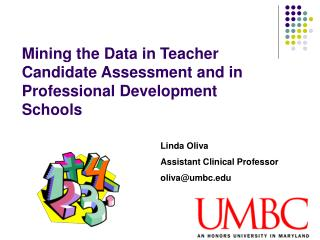 Mining the Data in Teacher Candidate Assessment and in Professional Development Schools