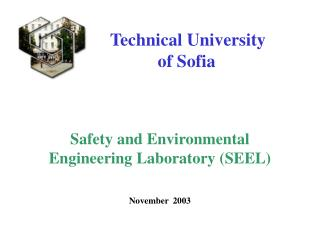 Technical University              of Sofia Safety and Environmental Engineering Laboratory (SEEL)