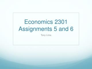 Economics 2301 Assignments 5 and 6