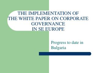 THE IMPLEMENTATION OF THE WHITE PAPER ON CORPORATE GOVERNANCE  IN SE EUROPE