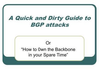 A Quick and Dirty Guide to BGP attacks