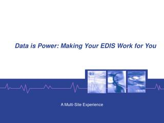 Data is Power: Making Your EDIS Work for You
