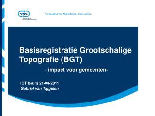 Basisregistratie Grootschalige  Topografie (BGT) - impact voor gemeenten-