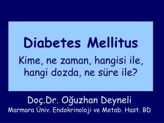 Diabetes Mellitus Kime, ne zaman, hangisi ile, hangi dozda, ne süre ile?