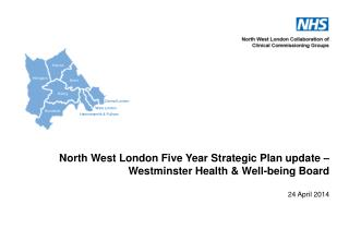 North West London Five Year Strategic Plan update –   Westminster Health & Well-being Board