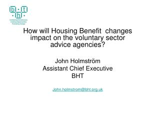 How will Housing Benefit  changes impact on the voluntary sector advice agencies?  John Holmstrӧm