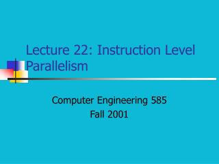 Lecture 22: Instruction Level Parallelism