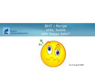 BHT i Norge etikk, butikk  eller begge deler?