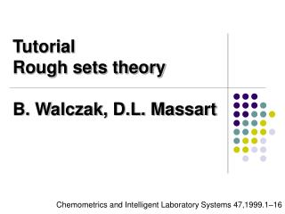 Tutorial Rough sets theory B. Walczak, D.L. Massart
