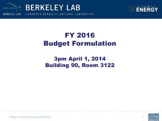 FY 2016 Budget Formulation 3pm April 1, 2014 Building 90, Room 3122