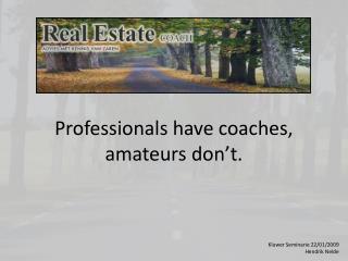 Professionals have coaches, amateurs don't.