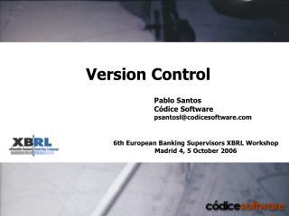 6th European Banking Supervisors XBRL Workshop Madrid 4, 5 October 2006