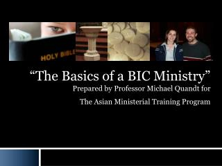"""""""The Basics of a BIC Ministry"""" Prepared by Professor Michael Quandt for"""