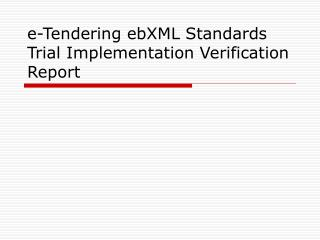 e-Tendering ebXML Standards Trial Implementation Verification Report