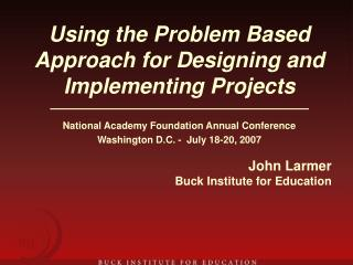 Using the Problem Based Approach for Designing and Implementing Projects