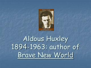 Aldous Huxley 1894-1963: author of  Brave New World