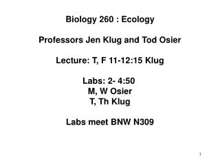 Biology 260 : Ecology Professors Jen Klug and Tod Osier Lecture: T, F 11-12:15 Klug Labs: 2- 4:50