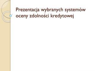 Prezentacja wybranych systemów oceny zdolności kredytowej