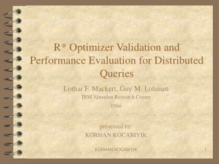 R* Optimizer Validation and Performance Evaluation for Distributed Queries