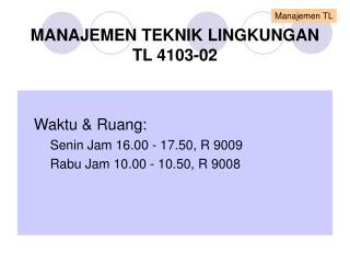 MANAJEMEN TEKNIK LINGKUNGAN TL 4103-02