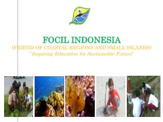 FOCIL INDONESIA ( FRIEND OF COASTAL REGIONS AND SMALL ISLANDS )