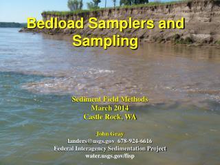 Sediment Field Methods March 2014 Castle Rock, WA John Gray landers@usgs  678-924-6616