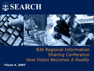 BJA Regional Information  Sharing Conference How Vision Becomes A Reality