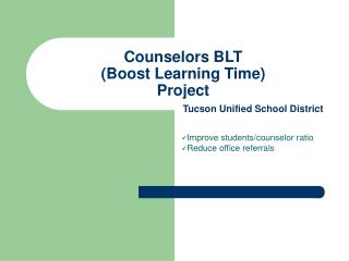 Counselors BLT  (Boost Learning Time)  Project Tucson Unified School District