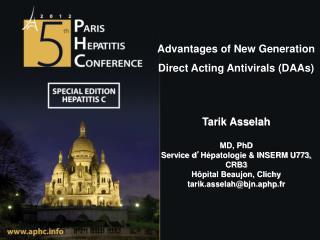 Advantages of New Generation  Direct Acting Antivirals (DAAs) Tarik Asselah MD, PhD