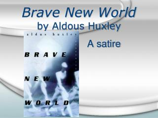 """a comparison of satire in brave new world by aldous huxley and the tempest by william shakespeare Of william shakespeare in the tempest, this is truly a mirror image with real individuals like ourselves, rather than a distant tale of science: """"o brave new world, that has such people in't."""