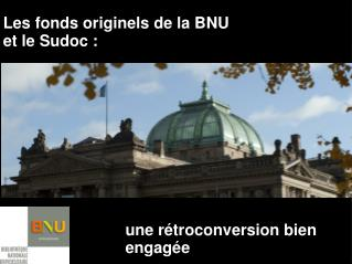 Les fonds originels de la BNU  et le Sudoc :