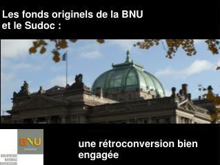 Les fonds originels de la BNU  et le Sudoc :