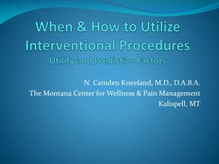 When & How to Utilize Interventional Procedures Utility and Predictive Factors