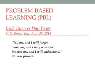 Problem-Based L earning (PBL) Belle Tuten & Dan Dries SoTL  Brown Bag, April 30, 2014