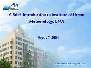 A Brief  Introduction to Institute of Urban Meteorology, CMA