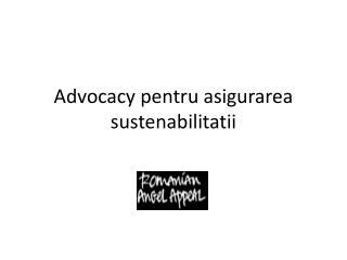 Advocacy pentru asigurarea sustenabilitatii