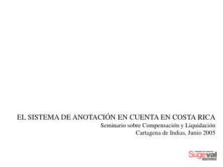 EL SISTEMA DE ANOTACIÓN EN CUENTA EN COSTA RICA Seminario sobre Compensación y Liquidación
