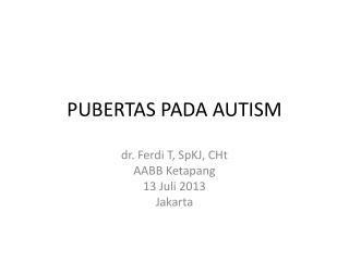 PUBERTAS PADA AUTISM