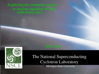 The National Superconducting  			Cyclotron Laboratory @ Michigan State University