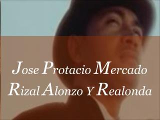 J ose  P rotacio  M ercado  R izal  A lonzo Y  R ealonda