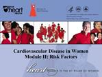 Cardiovascular Disease in Women Module II: Risk Factors