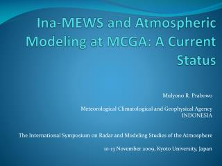 Ina-MEWS and Atmospheric Modeling at MCGA: A Current Status