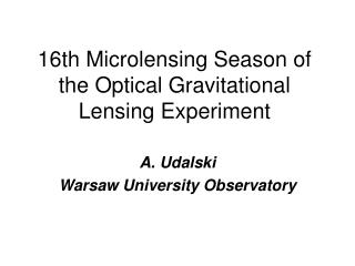 16th Microlensing Season of the Optical Gravitational Lensing  Ex periment